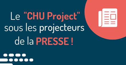 LE «CHU PROJECT» SOUS LES «PROJECTEURS» DE LA PRESSE !